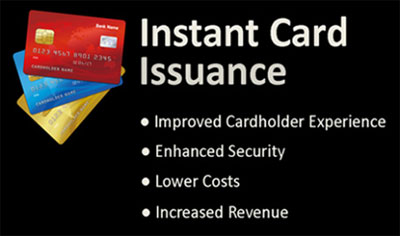 Instant Card Issuance, Improve Cardholder Experience, Enhanced Security, Lower Costs, Increased Revenue